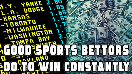 5 Things Good Sports Bettors Do to Win Constantly