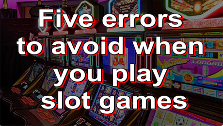 5 Errors to Avoid When Playing Slots Games
