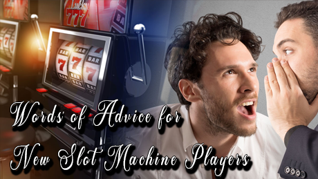 Words of Advice for New Slot Machine Players